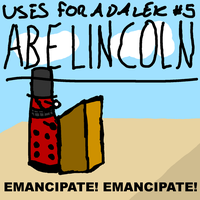 Uses For A Dalek #5: Abe Lincoln by UrLogicFails