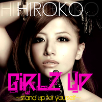 Hiroko: GIRLZ UP ~stand up for yourself~ by Awesmatasticaly-Cool
