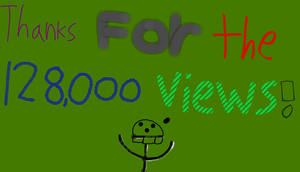 Thanks for the 128000 Views by EarWaxKid