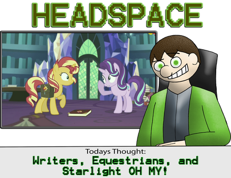 HEADSPACE - Talking about the Writers of MLP. by Ignolian-Thorne