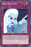 You Will Pay! (MLP): Yu-Gi-Oh! Card by PopPixieRex