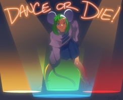 DANCE, OR DIE! by Robaato
