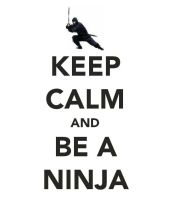 Keep Calm and Be a Ninja by Bittersweet-Reality