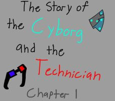 Story of the Cyborg and the Technician (Chapter 1) by XDTheSnivy