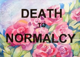 Death to Normalcy by PrincessLaguia