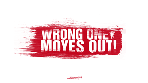 Wrong ONE. Moyes OUT! by mutlukocatas
