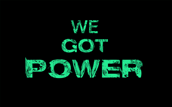 WE GOT POWER by TheUnknownBeing