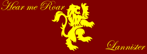 Lords of Casterly Rock - Lannister - Hear me Roar by blackhavikgraphics