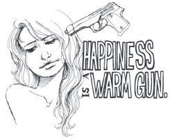 Happiness is a Warm Gun by sockie