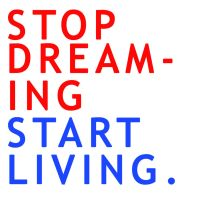 Stop dreaming start living by TheEndWhereIBegin