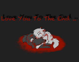 Love You To The End .. by LunaThePuppeh