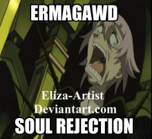 ERMAGAWD SOUL REJECTION by Eliza-Artist