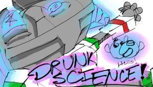 DRUNK SCIENCE by ArwingPilot114