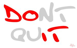 Dont Quit. Do it! by mykeeCaparas