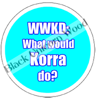 What would Korra Do? button design by BlackUnicornWood
