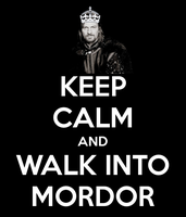 Keep calm and walk into Mordor by IncubusStellar