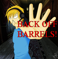 Back off Barrels by PhiscTastic