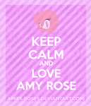 KEEP CALM AND LOVE AMY ROSE by icefatal