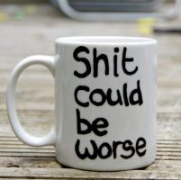 shit could be worse mug by llinosevans