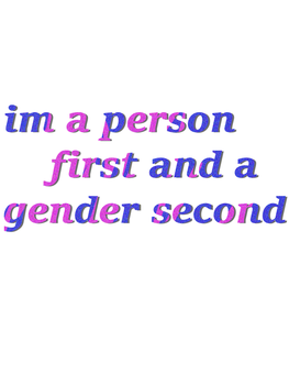 im a person first and a gender second by RealPoison-pen