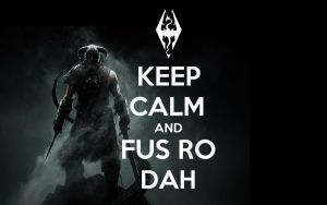 Keep Calm and Fus Ro Dah by LabsOfAwesome