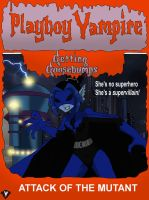 Getting Goosebumps - Attack of the Mutant by PlayboyVampire