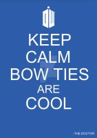 Keep Calm Bow Ties Are Cool by xXDanVerineXx