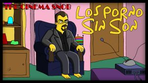 The Cinema Snob: Los Porno Sin Son by ShaunTM