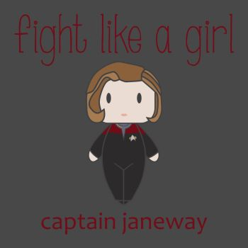 Fight Like a Girl | Captain Janeway by isasaldanha