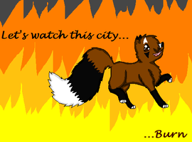 Lets Watch This City Burn by InkSheWolf