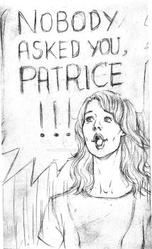 NOBODY ASKED YOU, PATRICE!!! - sketch by Tatmione