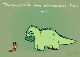 Thesaurus's Are Dinosaurs Too by Bowtiefoxin