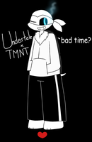 Undertale X TMNT . Bad Time? . MikeySans by shadcream4eva