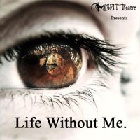 MISFIT Theatre Presents Life Without ME by Rhys-Holdernesse