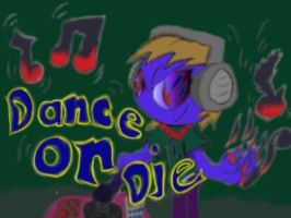 Dance or Die V1 by ITS-ALL-NTG