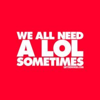 We all need a LOL sometimes. by eatthewords