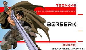 Berserk Should On Toonami by CoolTaff12