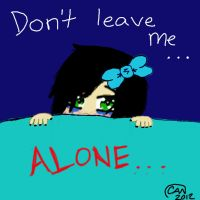 Don't leave me...alone... by CydneyJones