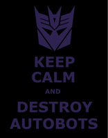 Keep calm and destroy autobots by MKiss333