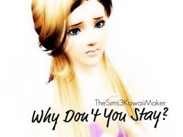 Why don't you stay? by TheSims3KawaiiMaker