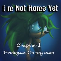I'm Not Home Yet:: Chapter 1 :: Beginning Prologue by Called1-for-Jesus