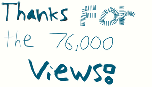 THANKS FOR THE 76000 VIEWS by EarWaxKid