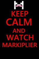 Keep calm and watch Markiplier by Kayden21
