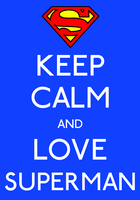 Keep Calm And Love Superman Poster by MrAngryDog