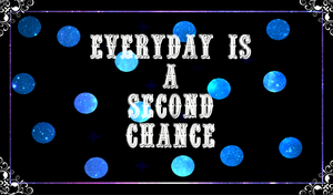 Everyday Is A Second Chance by Christina4U