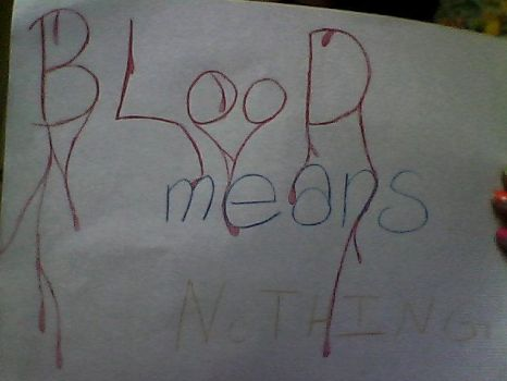 Blood means nothing by nekokat--chan