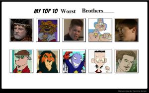 My Top 10 Worst Brothers by SithVampireMaster27