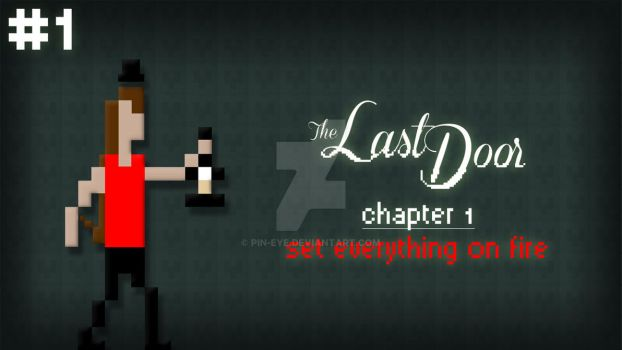 Last Door | Chapter1Pt1 | SET EVERYTHING ON FIRE by Pin-eye