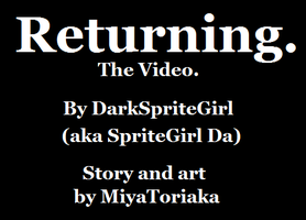 Returning By MiyaToriaka Fan Video by SpriteGirl