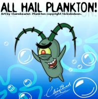 All hail Plankton by clairebearer